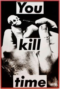 Barbara Kruger,  Untitled (You kill time), 1983,  black and white photograph, 72 x 49 in.  © Barbara Kruger, Courtesy of the artist and Skarstedt